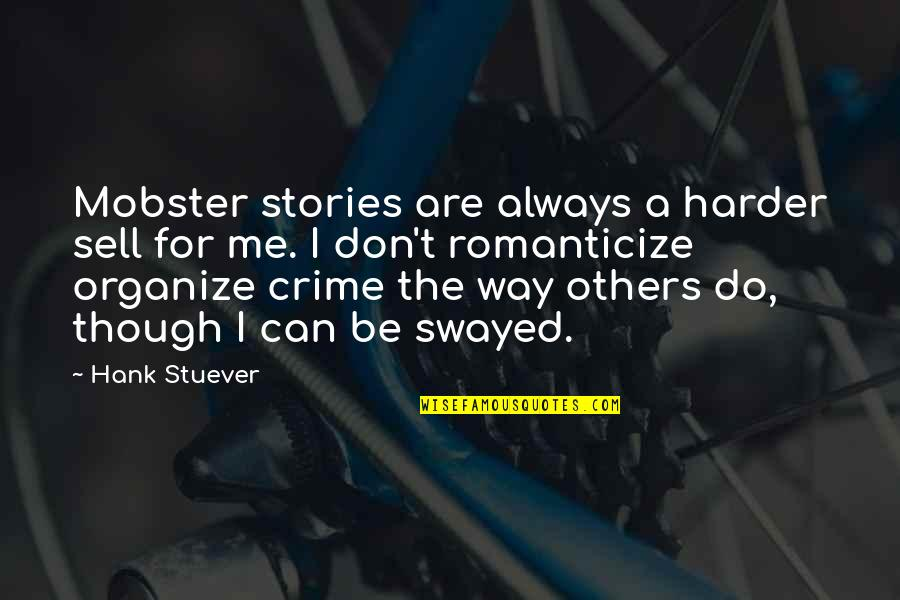Romanticize Quotes By Hank Stuever: Mobster stories are always a harder sell for