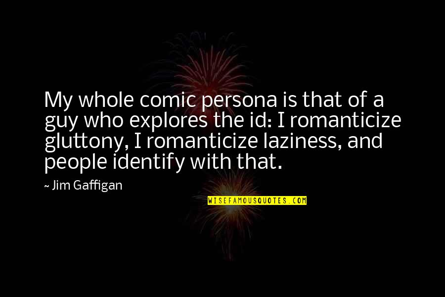 Romanticize Quotes By Jim Gaffigan: My whole comic persona is that of a