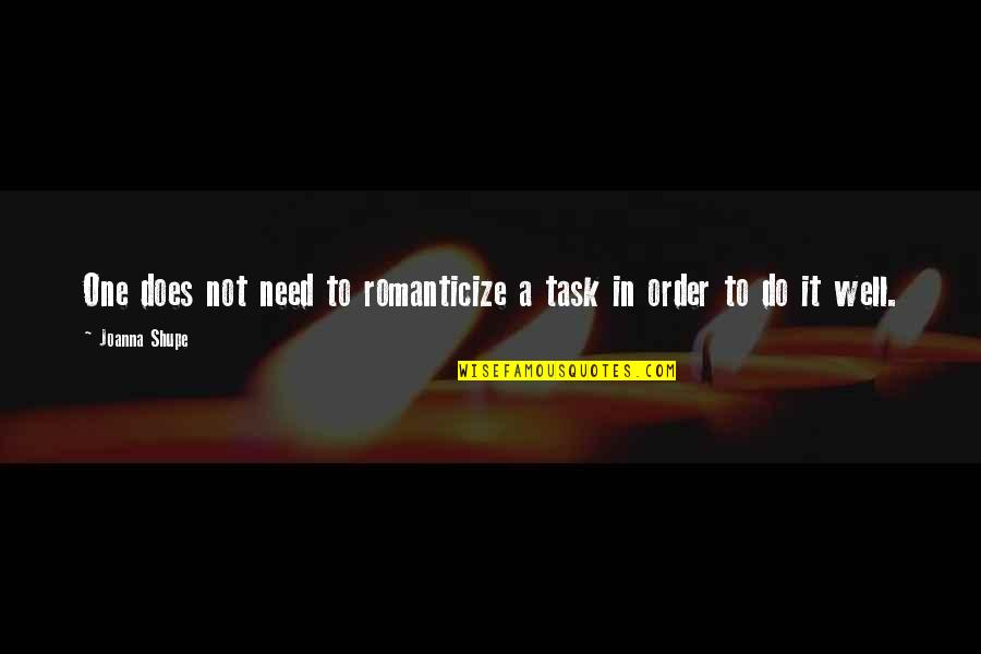 Romanticize Quotes By Joanna Shupe: One does not need to romanticize a task