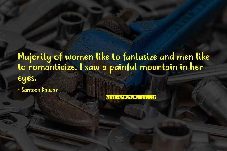 Romanticize Quotes By Santosh Kalwar: Majority of women like to fantasize and men