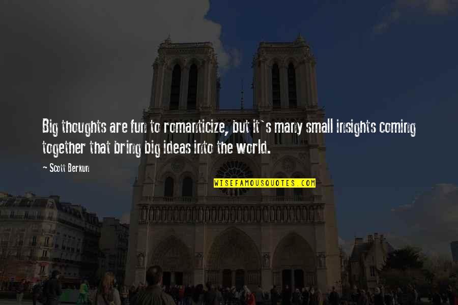 Romanticize Quotes By Scott Berkun: Big thoughts are fun to romanticize, but it's