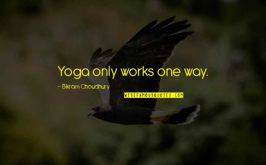 Romany Malco Quotes By Bikram Choudhury: Yoga only works one way.