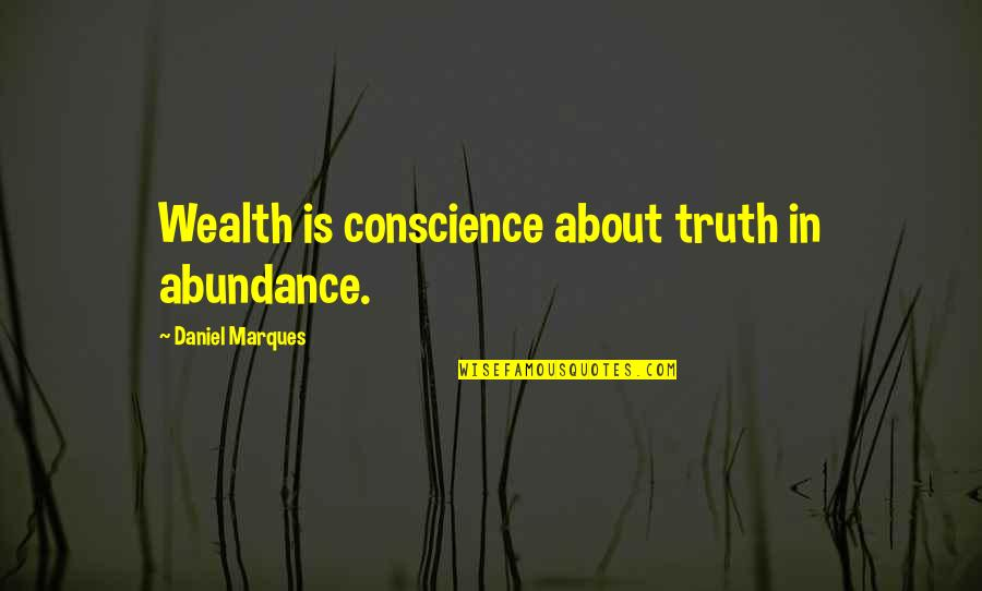 Romany Malco Quotes By Daniel Marques: Wealth is conscience about truth in abundance.