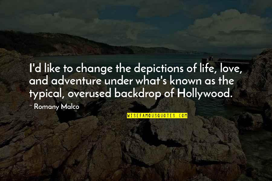 Romany Malco Quotes By Romany Malco: I'd like to change the depictions of life,