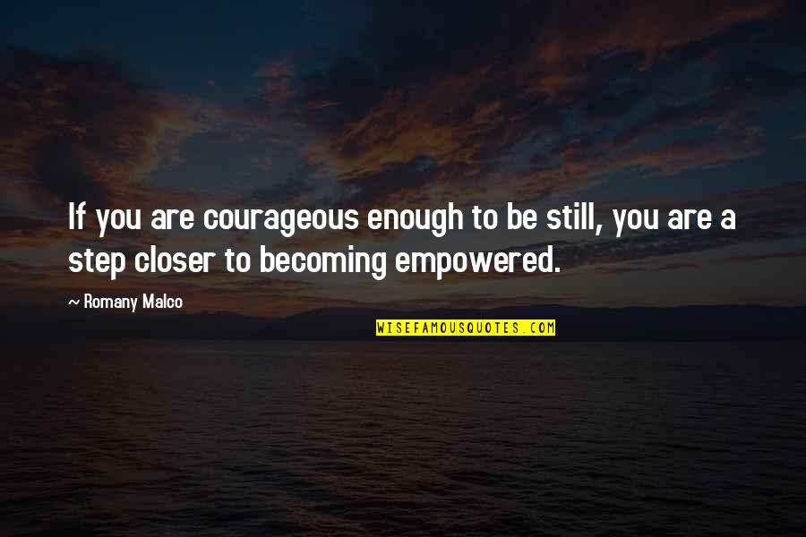 Romany Malco Quotes By Romany Malco: If you are courageous enough to be still,