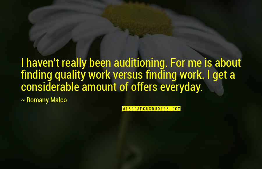 Romany Malco Quotes By Romany Malco: I haven't really been auditioning. For me is