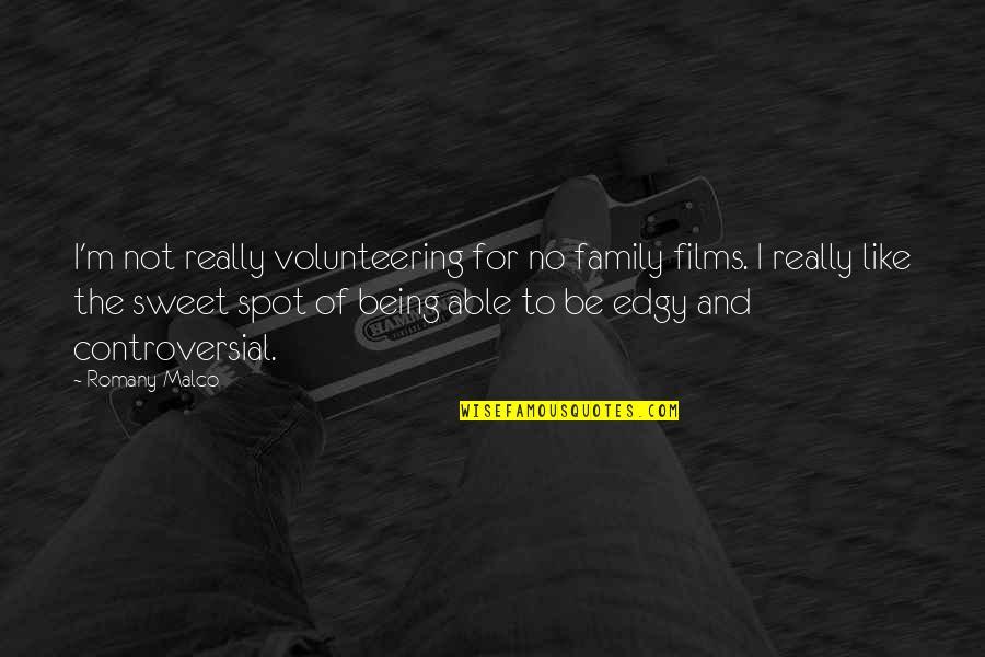 Romany Malco Quotes By Romany Malco: I'm not really volunteering for no family films.