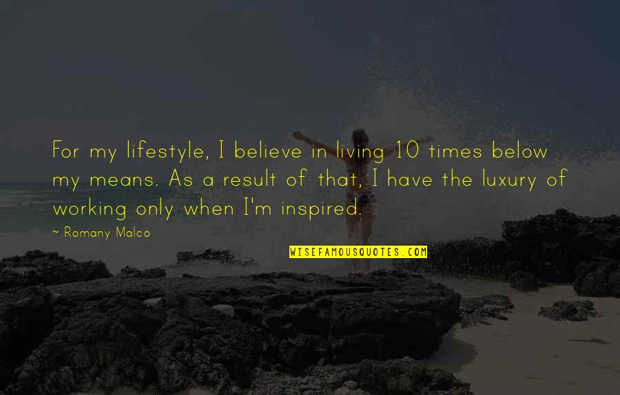 Romany Malco Quotes By Romany Malco: For my lifestyle, I believe in living 10