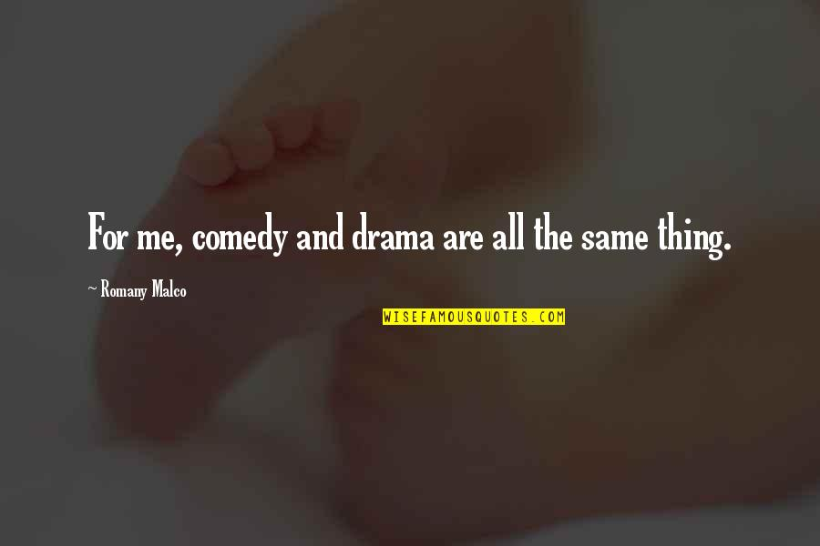 Romany Malco Quotes By Romany Malco: For me, comedy and drama are all the