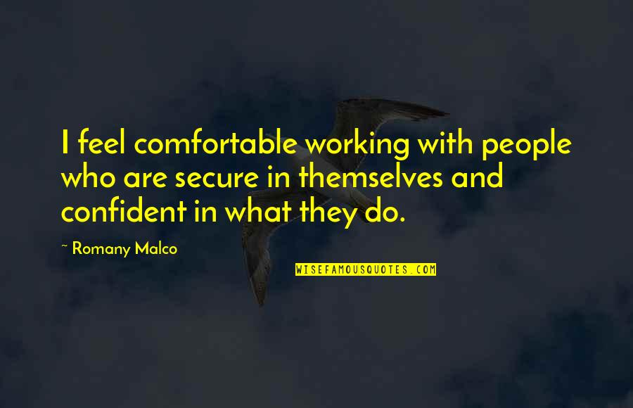 Romany Malco Quotes By Romany Malco: I feel comfortable working with people who are