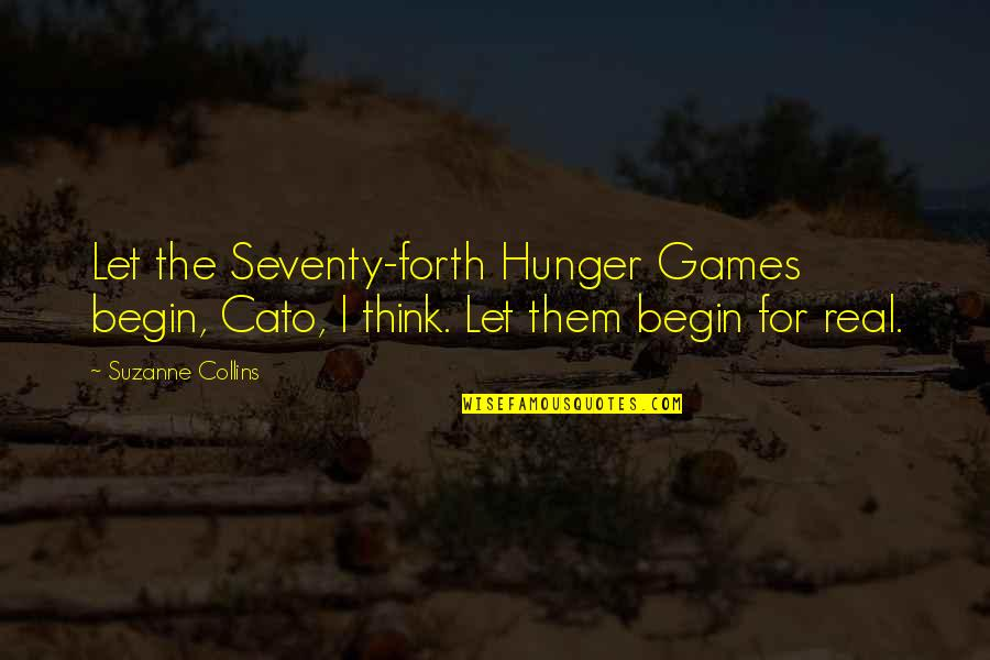 Romany Malco Quotes By Suzanne Collins: Let the Seventy-forth Hunger Games begin, Cato, I