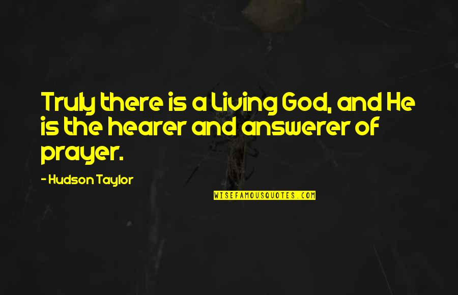 Romeo Being Sad Quotes By Hudson Taylor: Truly there is a Living God, and He