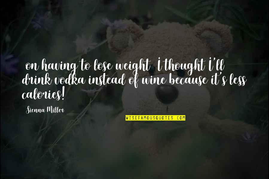 Romeo Being Sad Quotes By Sienna Miller: [on having to lose weight] I thought I'll