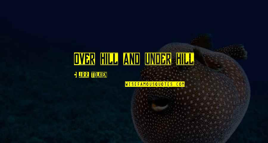 Romeo Castellucci Quotes By J.R.R. Tolkien: Over hill and under hill