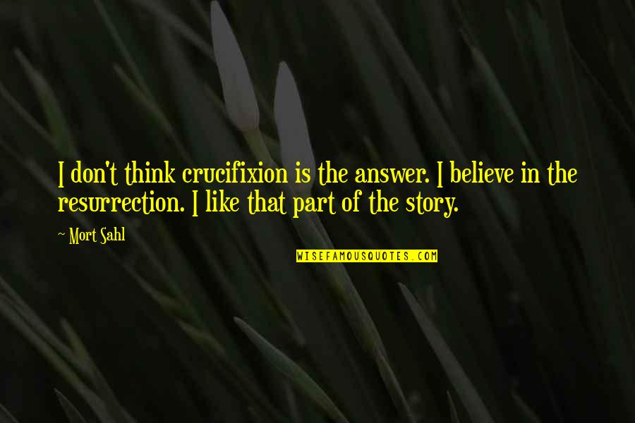 Romeo Castellucci Quotes By Mort Sahl: I don't think crucifixion is the answer. I