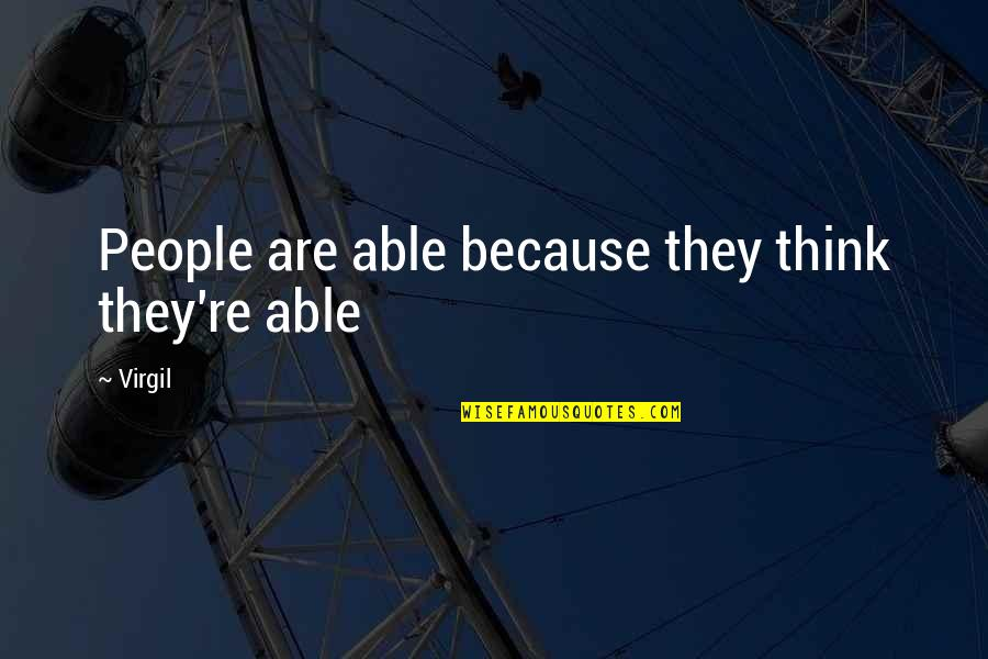 Romeo Castellucci Quotes By Virgil: People are able because they think they're able