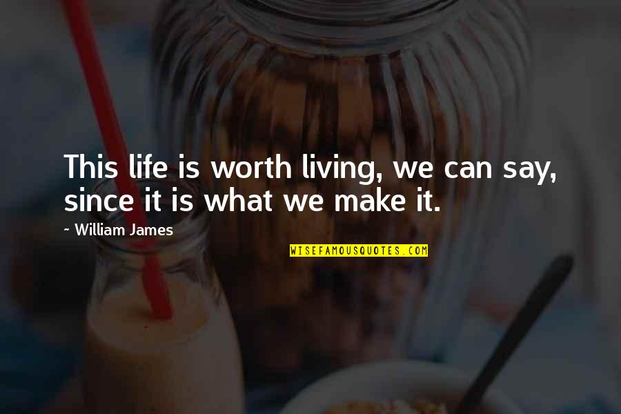 Romeo Castellucci Quotes By William James: This life is worth living, we can say,