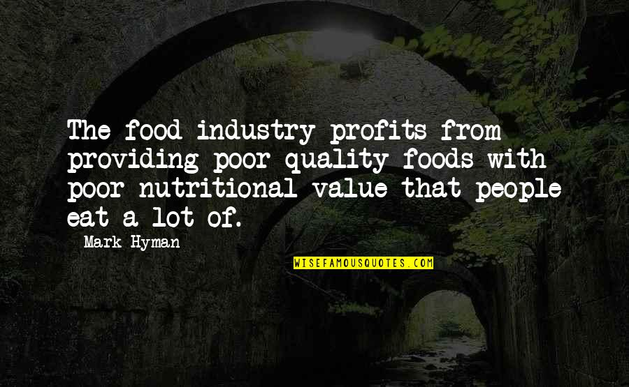 Romeo Redeemed Quotes By Mark Hyman: The food industry profits from providing poor quality