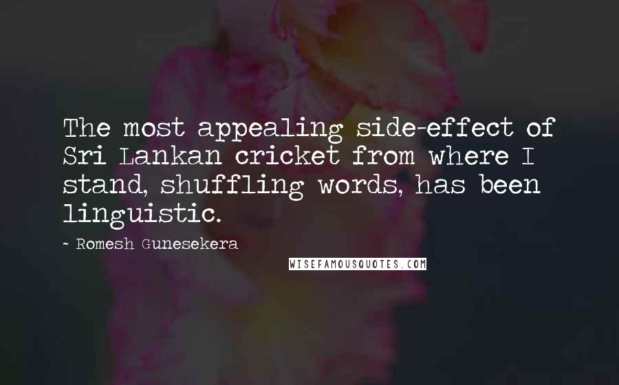 Romesh Gunesekera quotes: The most appealing side-effect of Sri Lankan cricket from where I stand, shuffling words, has been linguistic.