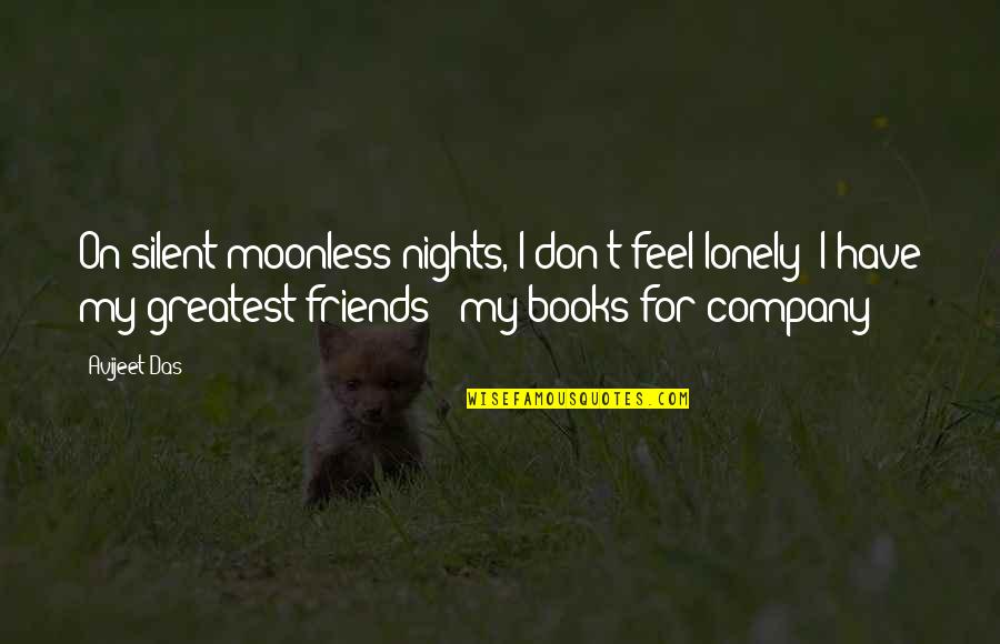 Rommel Patton Quotes By Avijeet Das: On silent moonless nights, I don't feel lonely!