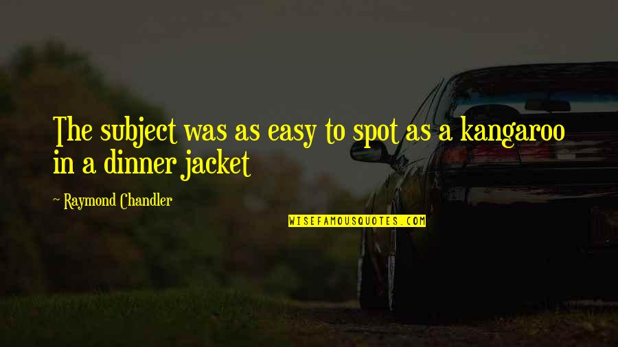 Rommel Patton Quotes By Raymond Chandler: The subject was as easy to spot as