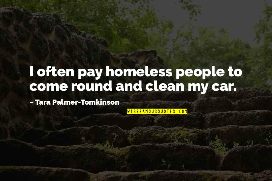 Rommel Patton Quotes By Tara Palmer-Tomkinson: I often pay homeless people to come round