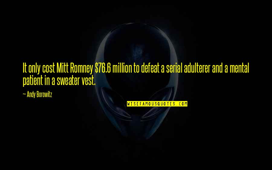 Romney Quotes By Andy Borowitz: It only cost Mitt Romney $76.6 million to