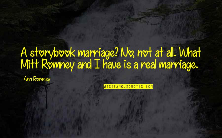 Romney Quotes By Ann Romney: A storybook marriage? No, not at all. What