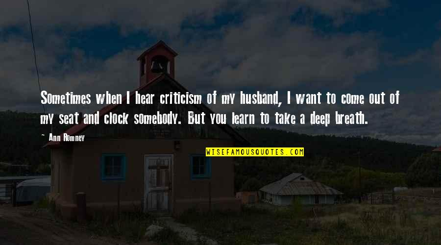 Romney Quotes By Ann Romney: Sometimes when I hear criticism of my husband,