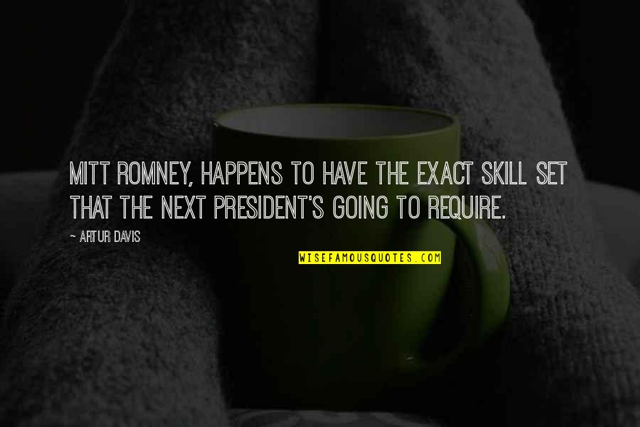 Romney Quotes By Artur Davis: Mitt Romney, happens to have the exact skill