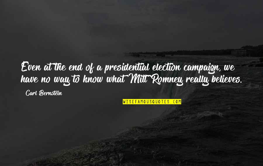 Romney Quotes By Carl Bernstein: Even at the end of a presidential election