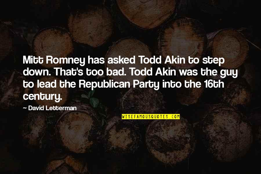 Romney Quotes By David Letterman: Mitt Romney has asked Todd Akin to step