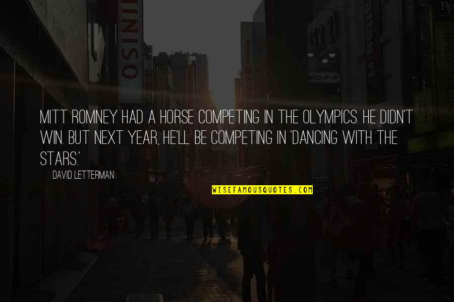 Romney Quotes By David Letterman: Mitt Romney had a horse competing in the