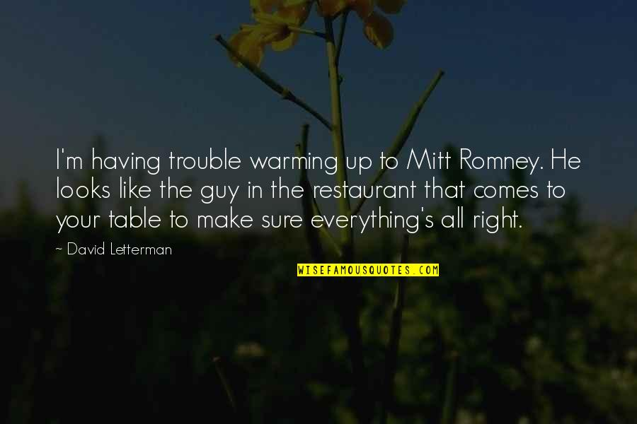 Romney Quotes By David Letterman: I'm having trouble warming up to Mitt Romney.