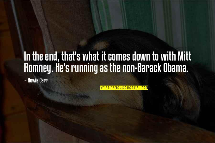 Romney Quotes By Howie Carr: In the end, that's what it comes down