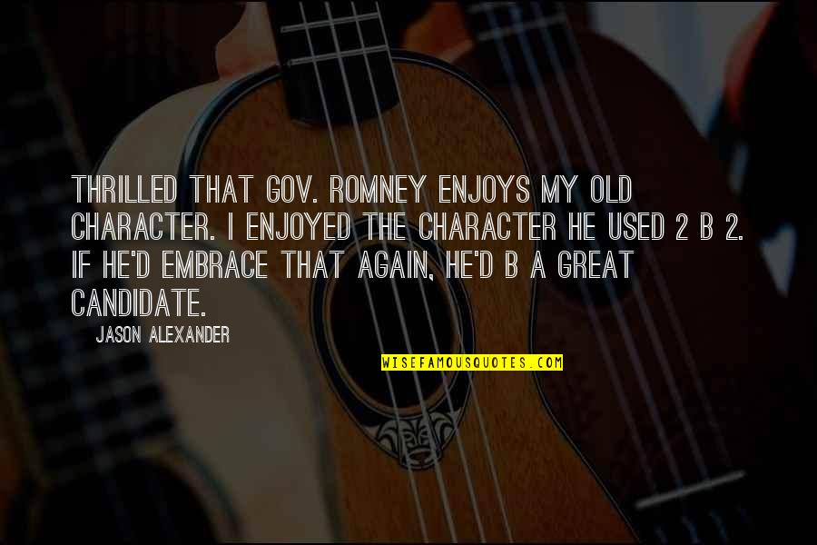 Romney Quotes By Jason Alexander: Thrilled that Gov. Romney enjoys my old character.