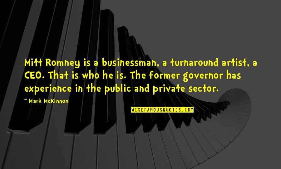 Romney Quotes By Mark McKinnon: Mitt Romney is a businessman, a turnaround artist,