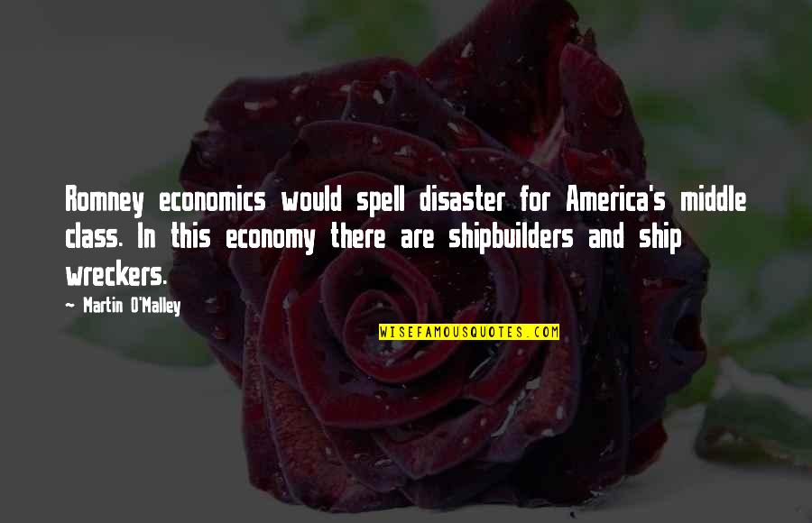 Romney Quotes By Martin O'Malley: Romney economics would spell disaster for America's middle