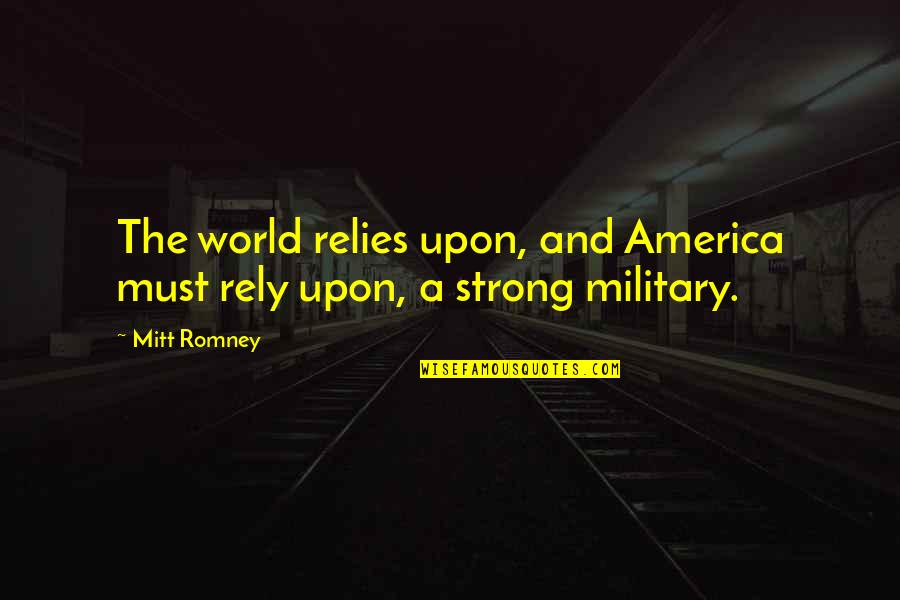 Romney Quotes By Mitt Romney: The world relies upon, and America must rely