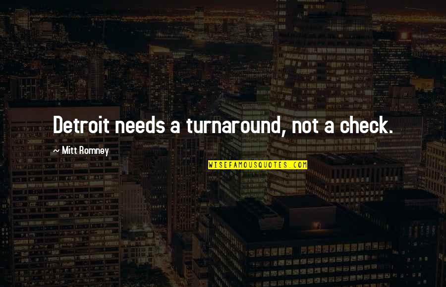 Romney Quotes By Mitt Romney: Detroit needs a turnaround, not a check.