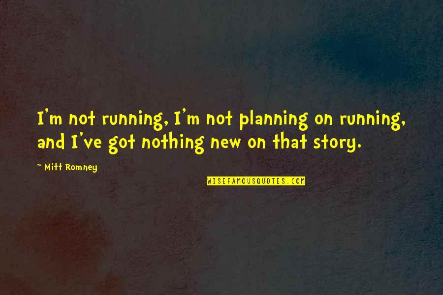 Romney Quotes By Mitt Romney: I'm not running, I'm not planning on running,