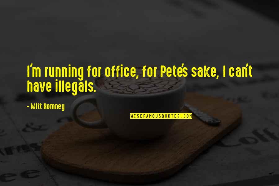 Romney Quotes By Mitt Romney: I'm running for office, for Pete's sake, I