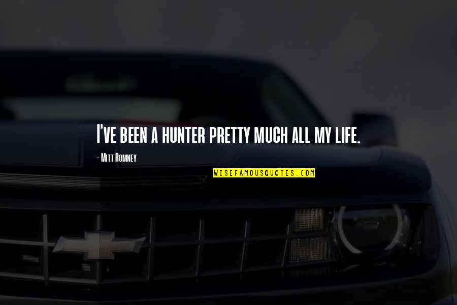 Romney Quotes By Mitt Romney: I've been a hunter pretty much all my
