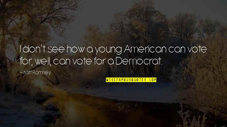 Romney Quotes By Mitt Romney: I don't see how a young American can