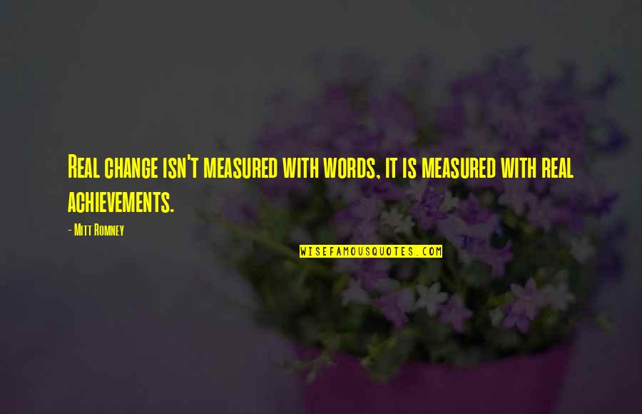 Romney Quotes By Mitt Romney: Real change isn't measured with words, it is