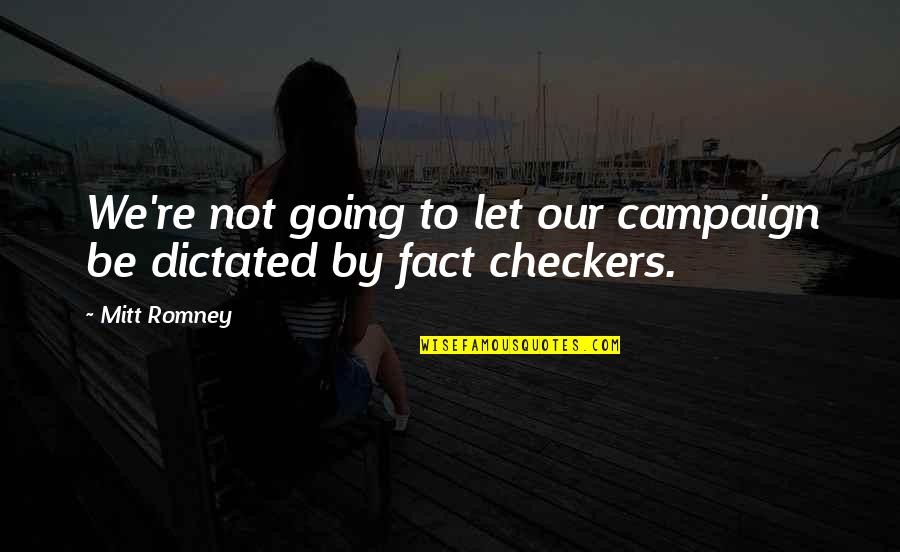 Romney Quotes By Mitt Romney: We're not going to let our campaign be