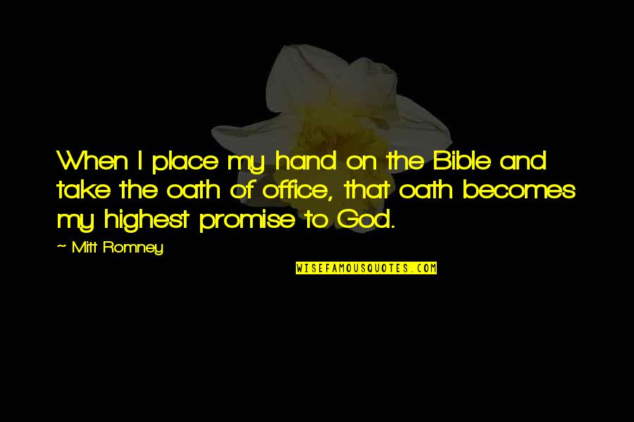 Romney Quotes By Mitt Romney: When I place my hand on the Bible