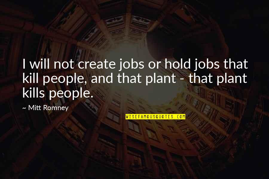 Romney Quotes By Mitt Romney: I will not create jobs or hold jobs