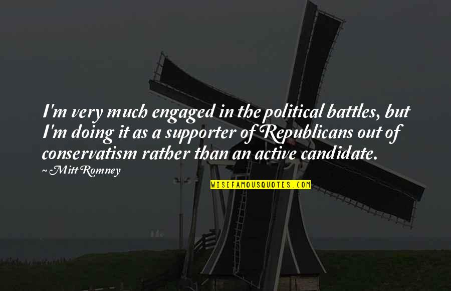 Romney Quotes By Mitt Romney: I'm very much engaged in the political battles,