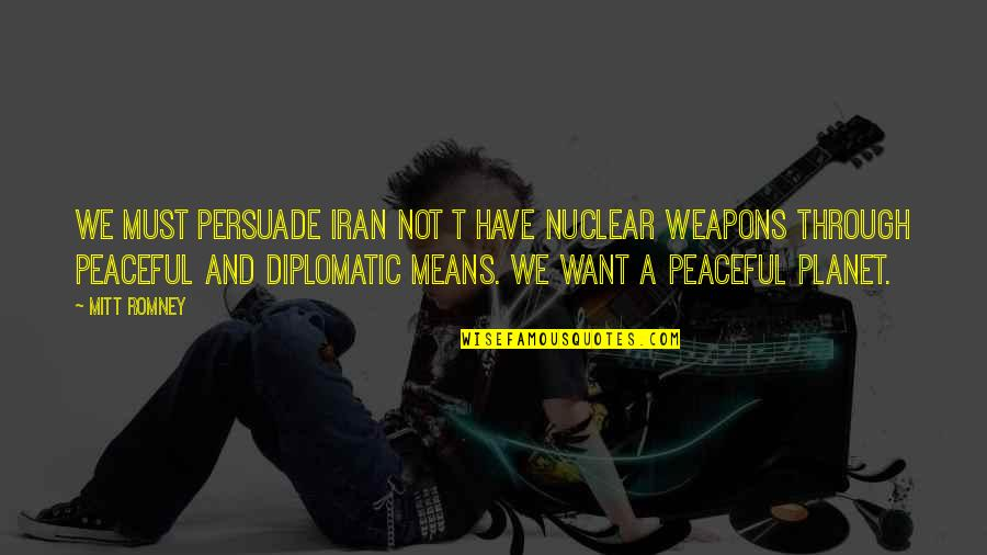 Romney Quotes By Mitt Romney: We must persuade Iran not t have nuclear